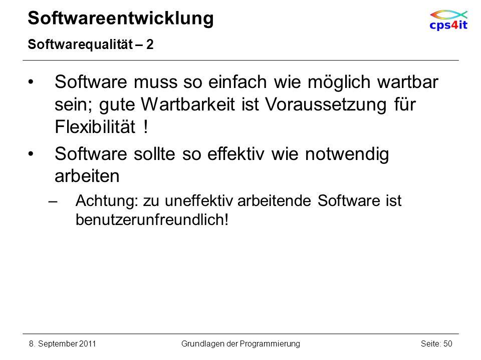 Softwareentwicklung Softwarequalität – 2 Software muss so einfach wie möglich wartbar sein; gute Wartbarkeit ist Voraussetzung für Flexibilität ! Soft