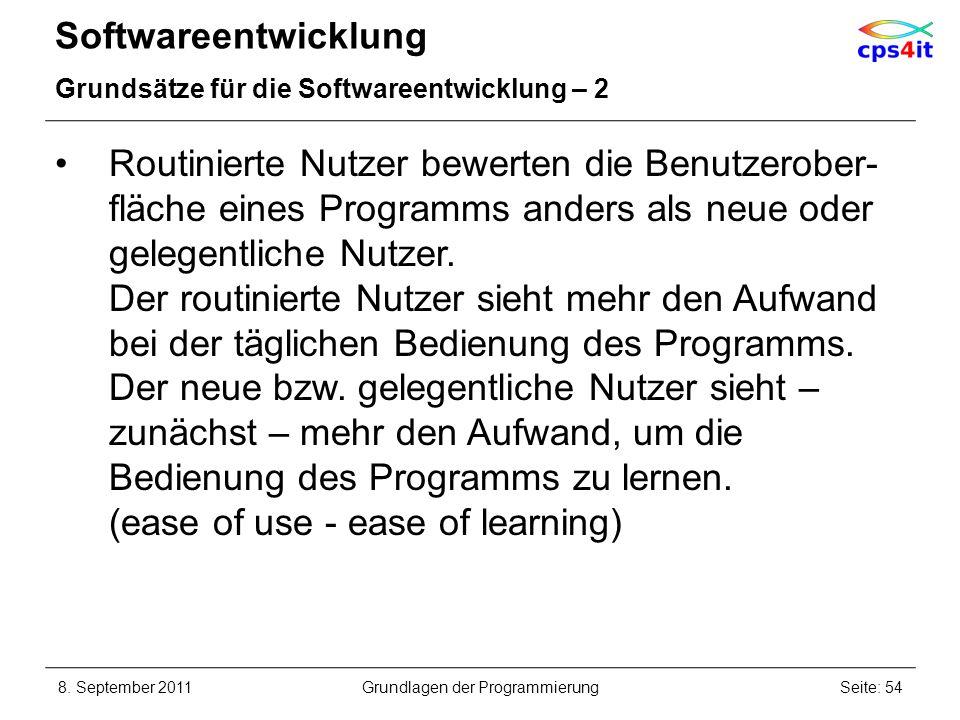 Softwareentwicklung Grundsätze für die Softwareentwicklung – 2 Routinierte Nutzer bewerten die Benutzerober- fläche eines Programms anders als neue od