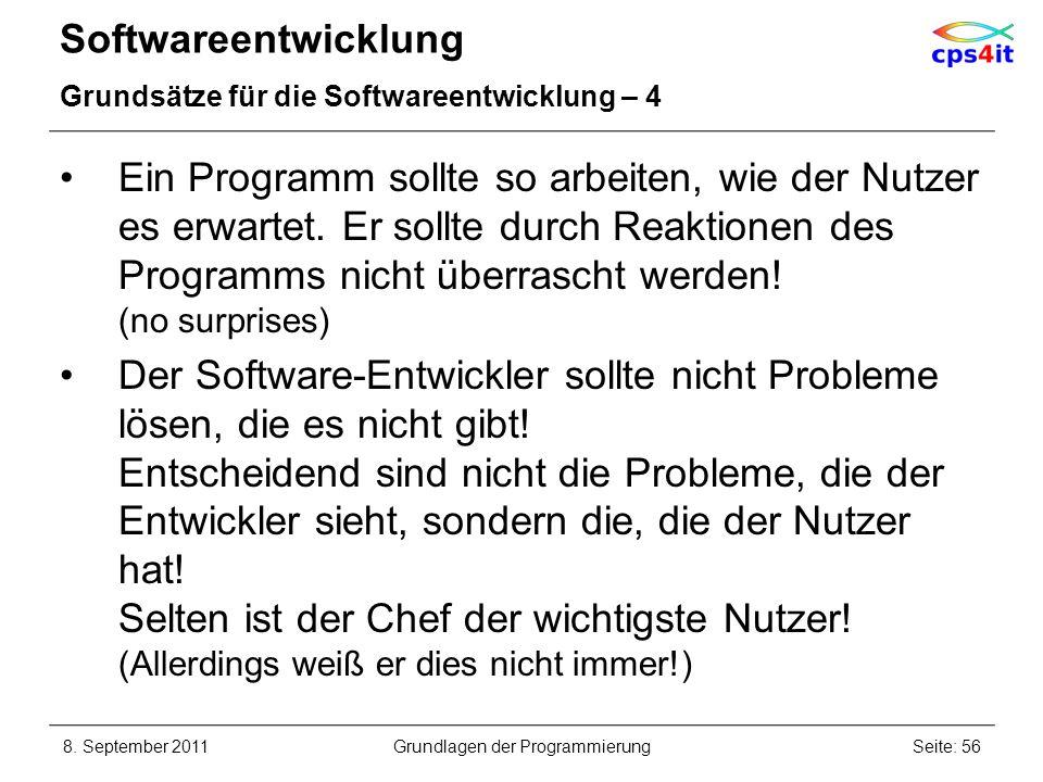 Softwareentwicklung Grundsätze für die Softwareentwicklung – 4 Ein Programm sollte so arbeiten, wie der Nutzer es erwartet. Er sollte durch Reaktionen