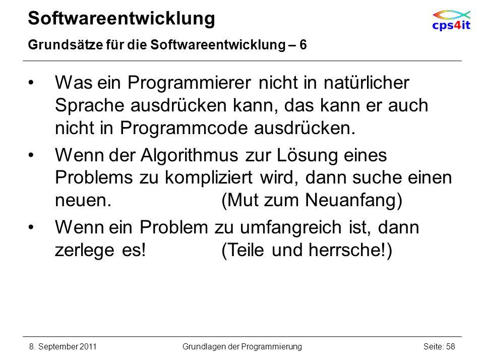 Softwareentwicklung Grundsätze für die Softwareentwicklung – 6 Was ein Programmierer nicht in natürlicher Sprache ausdrücken kann, das kann er auch ni