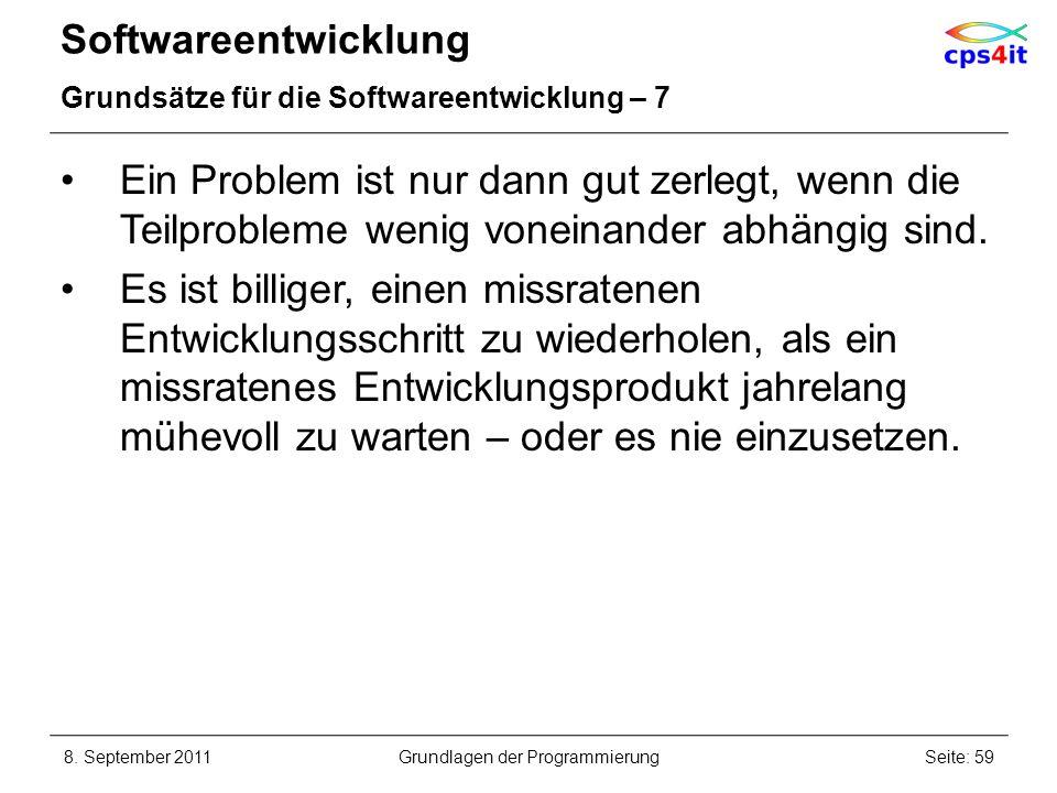 Softwareentwicklung Grundsätze für die Softwareentwicklung – 7 Ein Problem ist nur dann gut zerlegt, wenn die Teilprobleme wenig voneinander abhängig