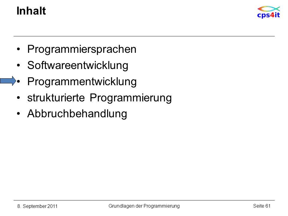 Inhalt Programmiersprachen Softwareentwicklung Programmentwicklung strukturierte Programmierung Abbruchbehandlung 8. September 2011Seite 61Grundlagen
