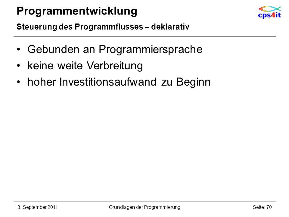 Programmentwicklung Steuerung des Programmflusses – deklarativ Gebunden an Programmiersprache keine weite Verbreitung hoher Investitionsaufwand zu Beg