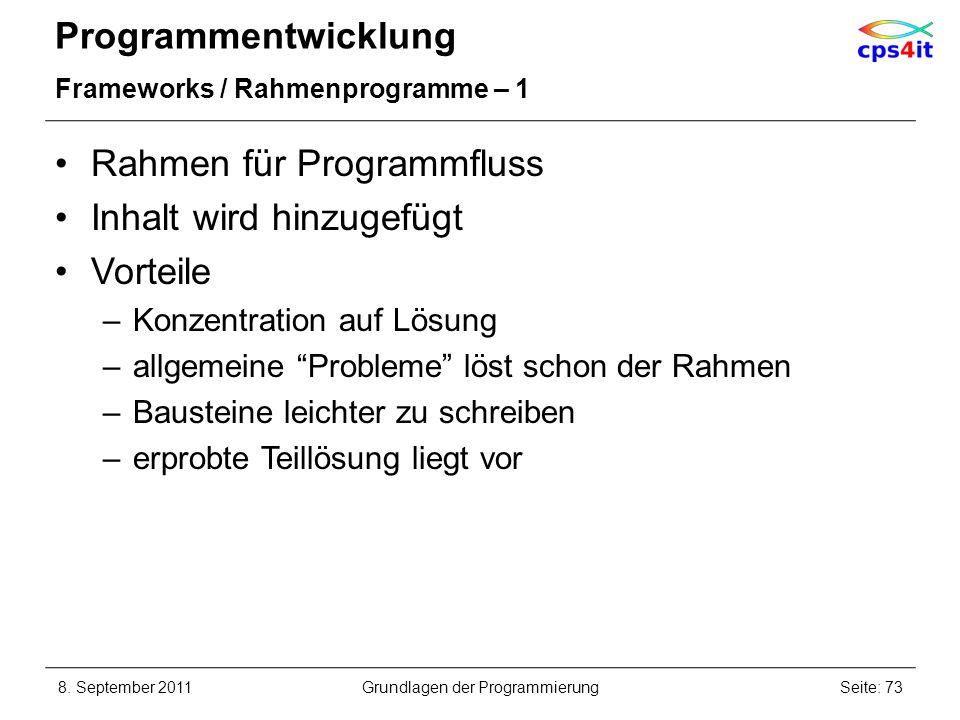 Programmentwicklung Frameworks / Rahmenprogramme – 1 Rahmen für Programmfluss Inhalt wird hinzugefügt Vorteile –Konzentration auf Lösung –allgemeine P
