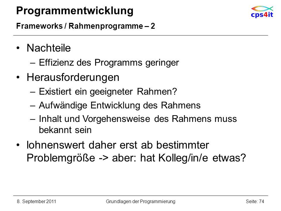 Programmentwicklung Frameworks / Rahmenprogramme – 2 Nachteile –Effizienz des Programms geringer Herausforderungen –Existiert ein geeigneter Rahmen? –