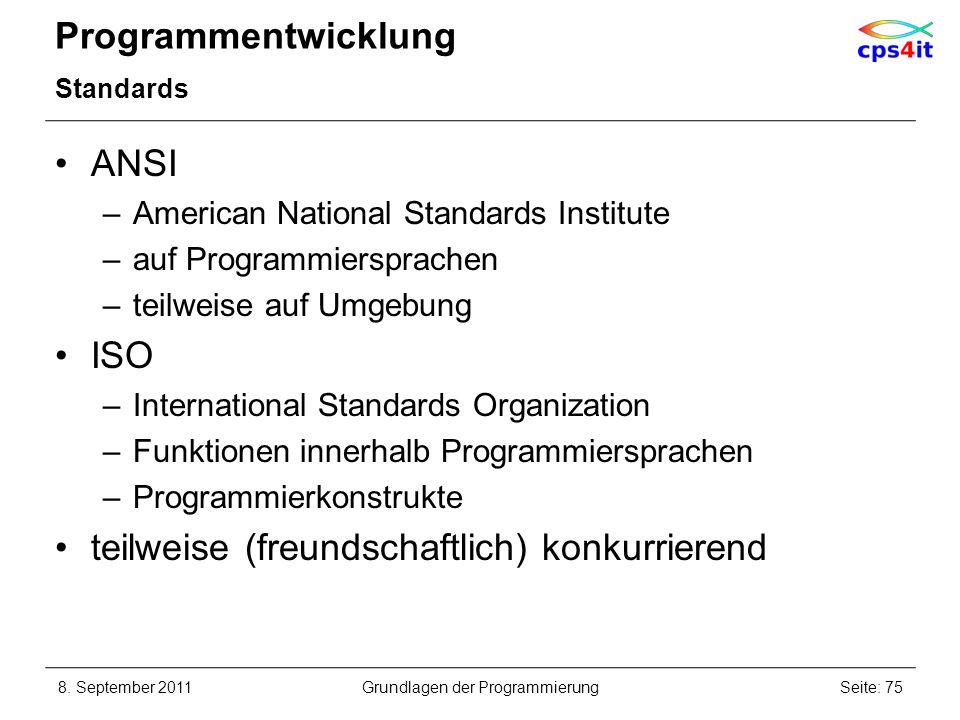 Programmentwicklung Standards ANSI –American National Standards Institute –auf Programmiersprachen –teilweise auf Umgebung ISO –International Standard