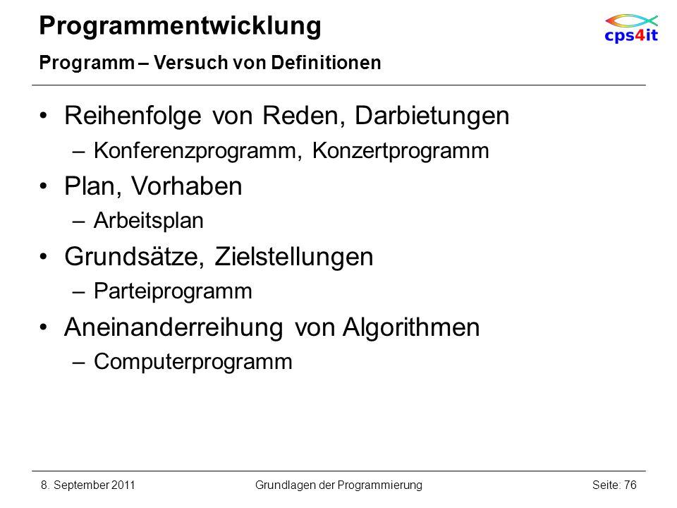 Programmentwicklung Programm – Versuch von Definitionen Reihenfolge von Reden, Darbietungen –Konferenzprogramm, Konzertprogramm Plan, Vorhaben –Arbeit