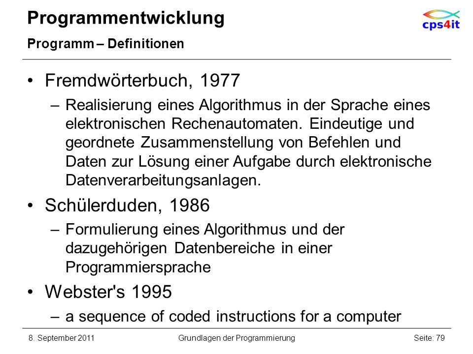 Programmentwicklung Programm – Definitionen Fremdwörterbuch, 1977 –Realisierung eines Algorithmus in der Sprache eines elektronischen Rechenautomaten.