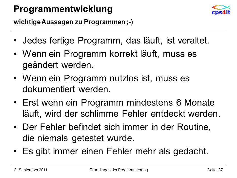 Programmentwicklung wichtige Aussagen zu Programmen ;-) Jedes fertige Programm, das läuft, ist veraltet. Wenn ein Programm korrekt läuft, muss es geän