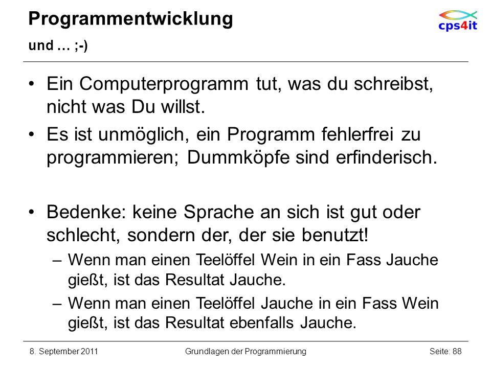 Programmentwicklung und … ;-) Ein Computerprogramm tut, was du schreibst, nicht was Du willst. Es ist unmöglich, ein Programm fehlerfrei zu programmie