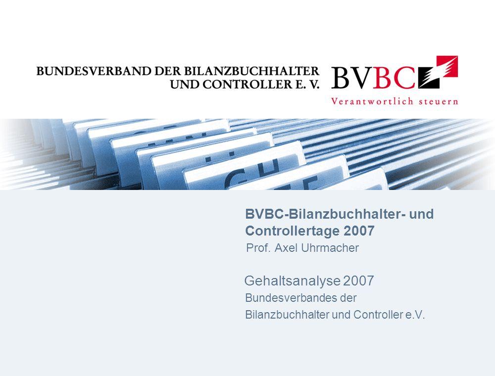BVBC-Bilanzbuchhalter- und Controllertage 2007 Prof. Axel Uhrmacher Gehaltsanalyse 2007 Bundesverbandes der Bilanzbuchhalter und Controller e.V.