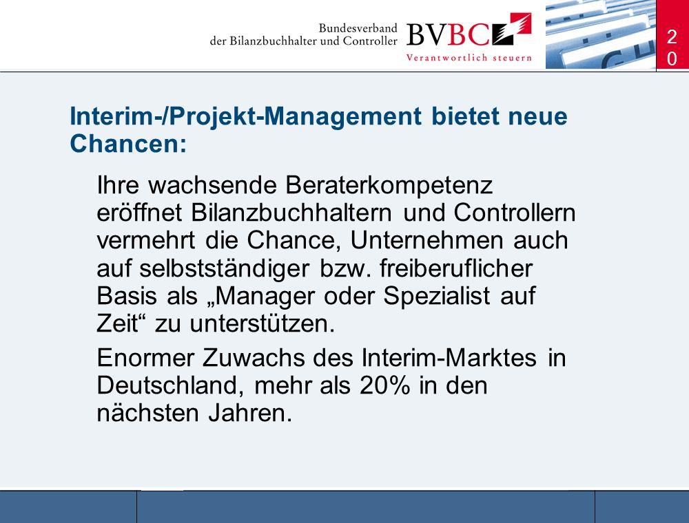 20 Interim-/Projekt-Management bietet neue Chancen: Ihre wachsende Beraterkompetenz eröffnet Bilanzbuchhaltern und Controllern vermehrt die Chance, Un