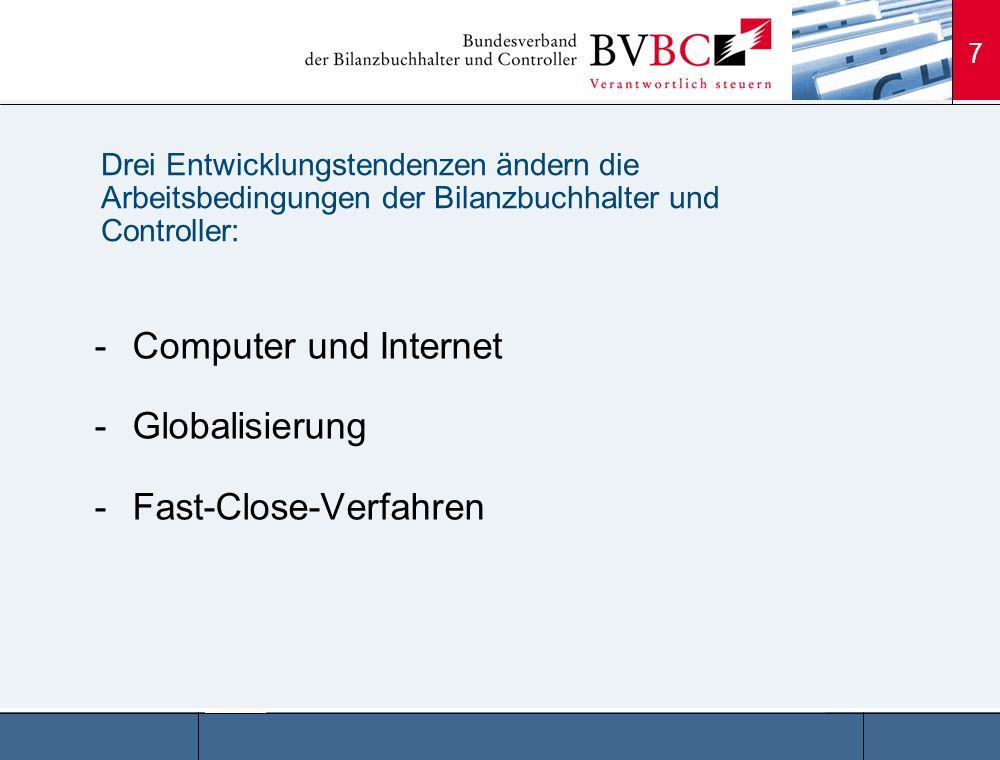 7 -Computer und Internet -Globalisierung -Fast-Close-Verfahren Drei Entwicklungstendenzen ändern die Arbeitsbedingungen der Bilanzbuchhalter und Contr