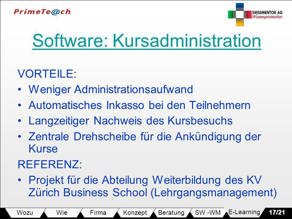 SW -WMBeratungKonzeptFirmaWie Wozu17/21 Software: Kursadministration Software: KursadministrationVORTEILE: Weniger AdministrationsaufwandWeniger Admin