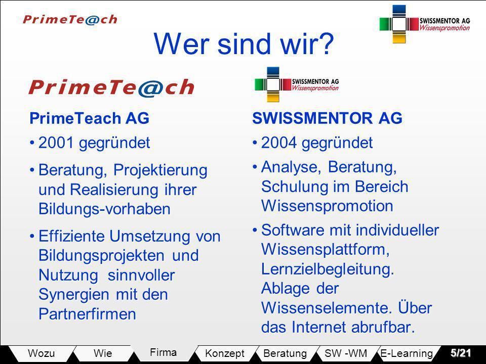 E-LearningSW -WMBeratungKonzeptFirmaWie Wozu5/21 Wer sind wir? PrimeTeach AG 2001 gegründet2001 gegründet Beratung, Projektierung und Realisierung ihr
