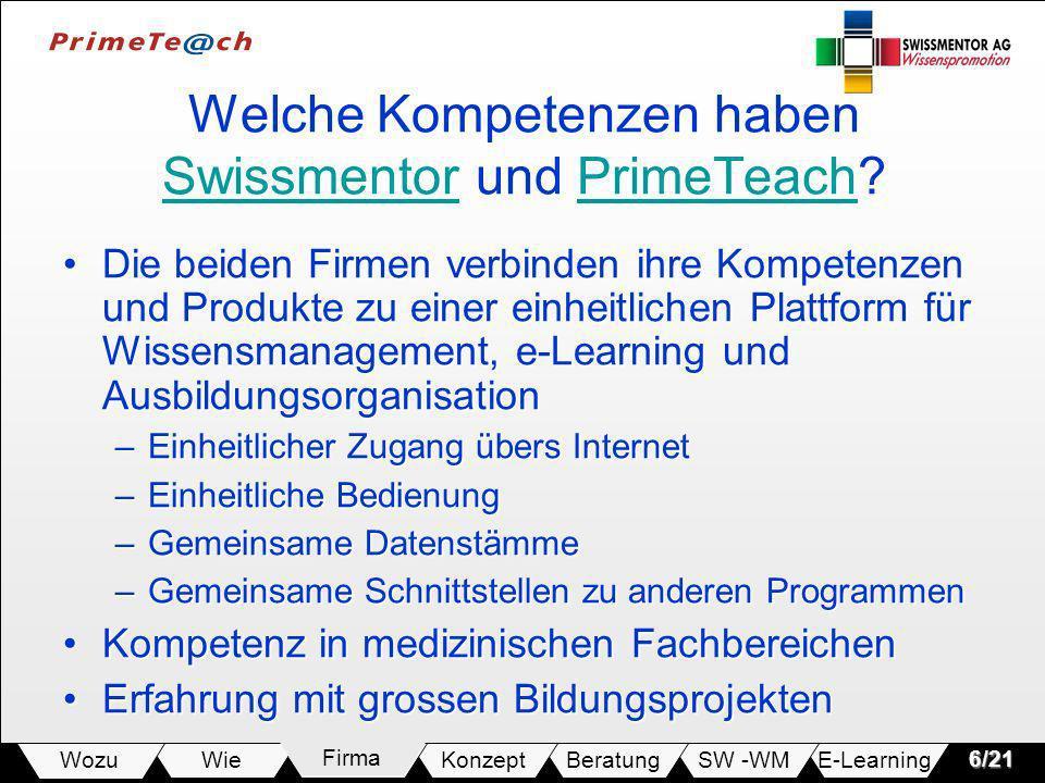 E-LearningSW -WMBeratungKonzeptFirmaWie Wozu6/21 Welche Kompetenzen haben Swissmentor und PrimeTeach? SwissmentorPrimeTeach SwissmentorPrimeTeach Die