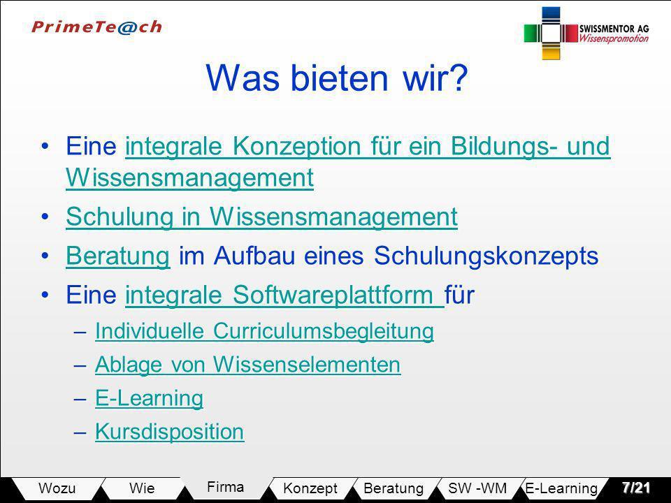 E-LearningSW -WMBeratungKonzeptFirmaWie Wozu7/21 Was bieten wir? Eine integrale Konzeption für ein Bildungs- und WissensmanagementEine integrale Konze