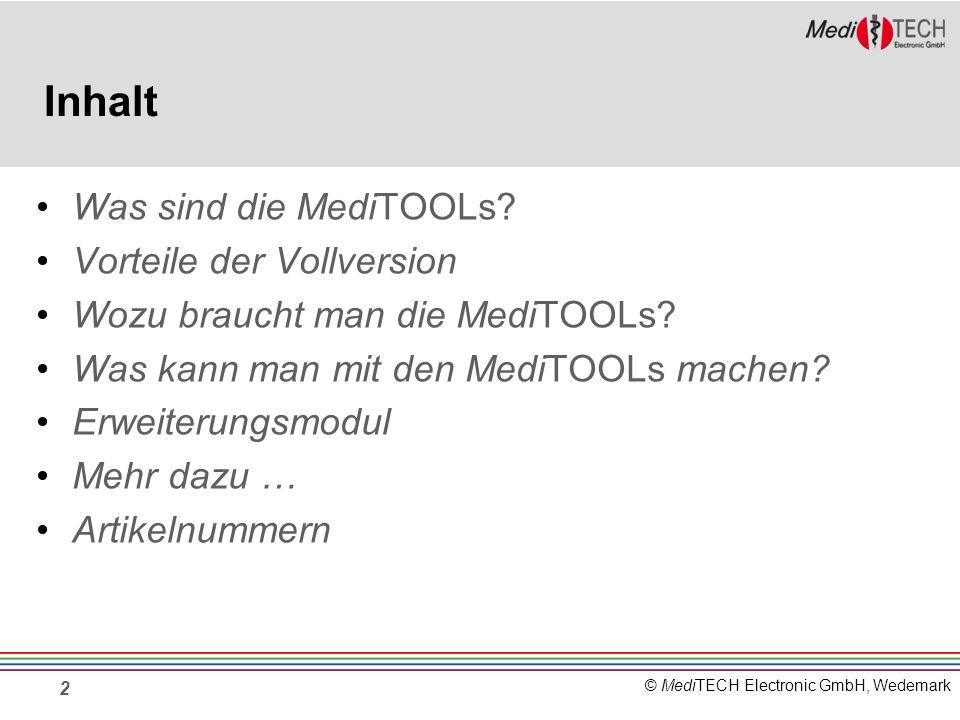 © MediTECH Electronic GmbH, Wedemark Inhalt Was sind die MediTOOLs? Vorteile der Vollversion Wozu braucht man die MediTOOLs? Was kann man mit den Medi