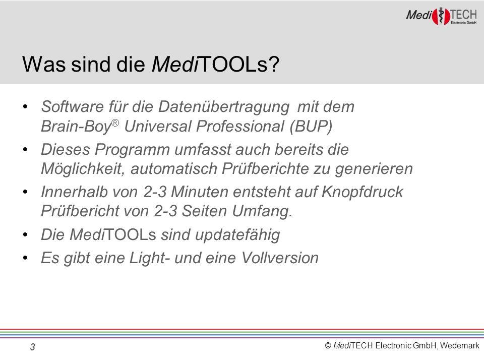 © MediTECH Electronic GmbH, Wedemark Was sind die MediTOOLs? Software für die Datenübertragung mit dem Brain-Boy ® Universal Professional (BUP) Dieses