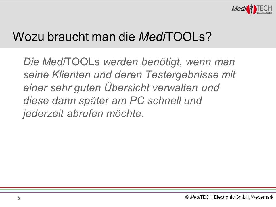 © MediTECH Electronic GmbH, Wedemark Wozu braucht man die MediTOOLs? Die MediTOOLs werden benötigt, wenn man seine Klienten und deren Testergebnisse m