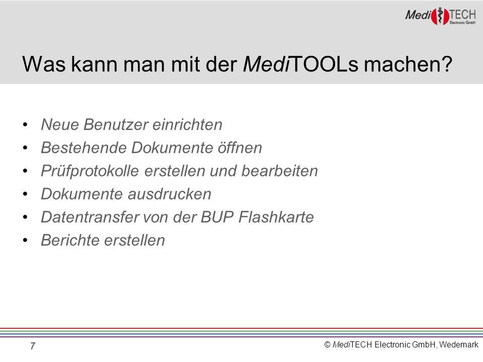 © MediTECH Electronic GmbH, Wedemark Was kann man mit der MediTOOLs machen? Neue Benutzer einrichten Bestehende Dokumente öffnen Prüfprotokolle erstel