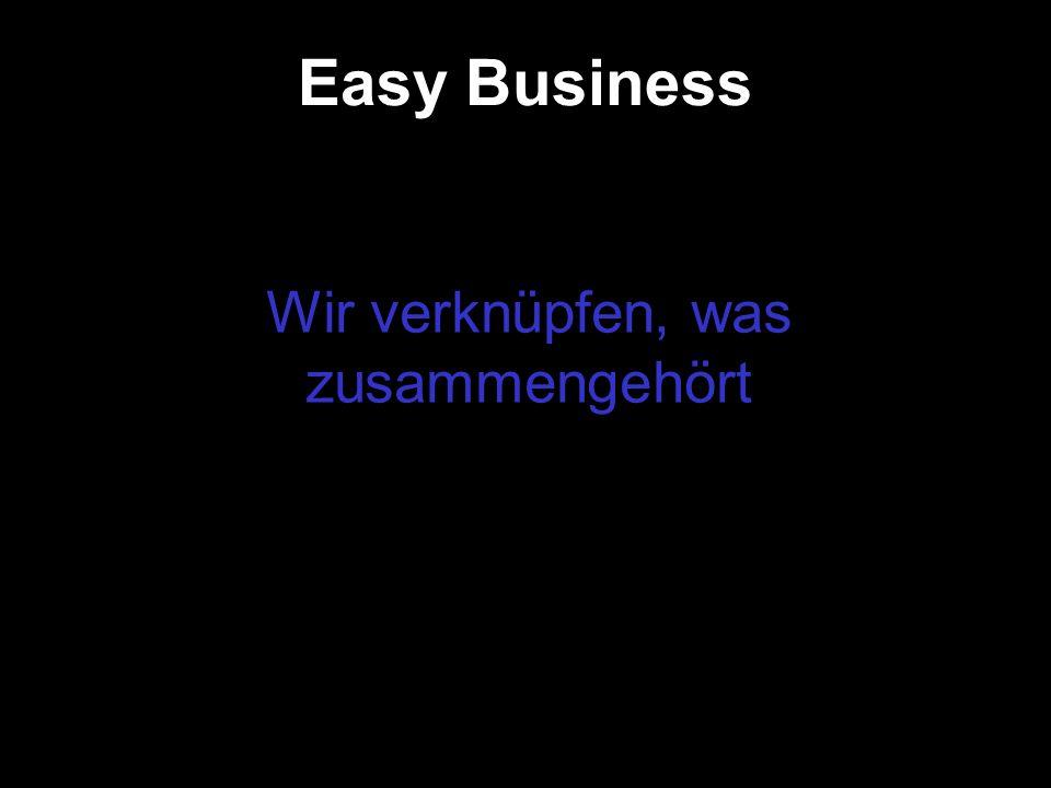 Easy Business Wir verknüpfen, was zusammengehört