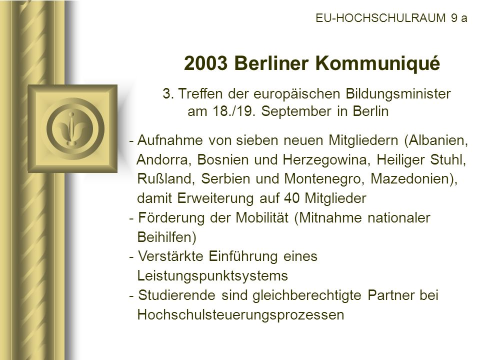 EU-HOCHSCHULRAUM 9 a 2003 Berliner Kommuniqué 3. Treffen der europäischen Bildungsminister am 18./19. September in Berlin - Aufnahme von sieben neuen