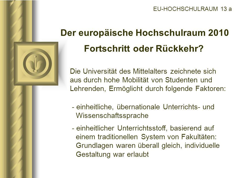 EU-HOCHSCHULRAUM 13 a Der europäische Hochschulraum 2010 Fortschritt oder Rückkehr? Die Universität des Mittelalters zeichnete sich aus durch hohe Mob