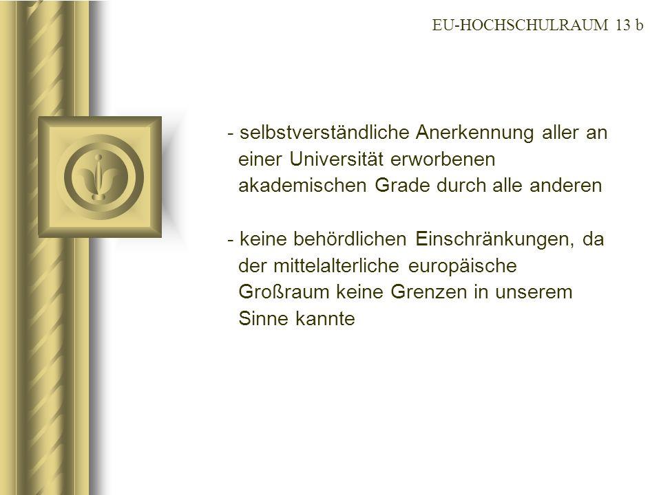EU-HOCHSCHULRAUM 13 b - selbstverständliche Anerkennung aller an einer Universität erworbenen akademischen Grade durch alle anderen - keine behördlich
