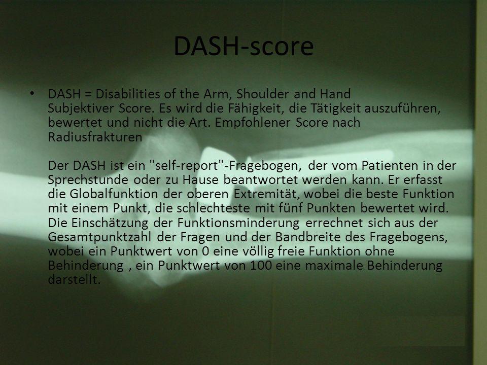 DASH-score DASH = Disabilities of the Arm, Shoulder and Hand Subjektiver Score. Es wird die Fähigkeit, die Tätigkeit auszuführen, bewertet und nicht d