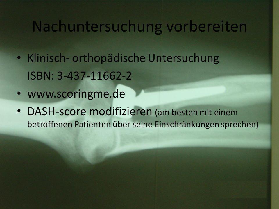 Nachuntersuchung vorbereiten Klinisch- orthopädische Untersuchung ISBN: 3-437-11662-2 www.scoringme.de DASH-score modifizieren (am besten mit einem be