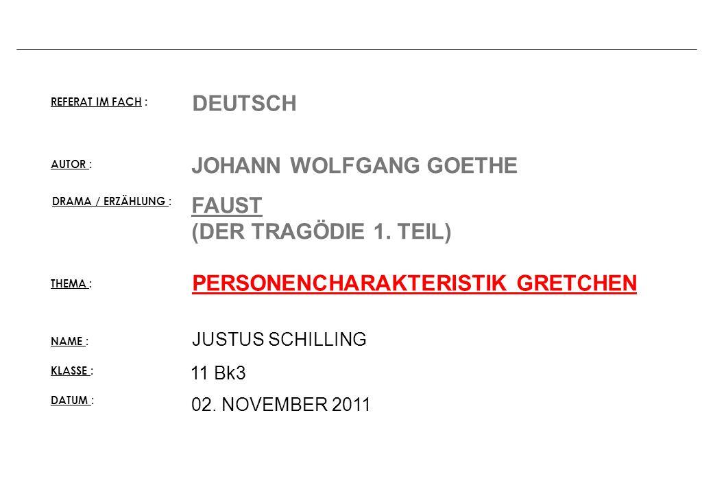 REFERAT IM FACH : NAME : JUSTUS SCHILLING KLASSE : 11 Bk3 AUTOR : DATUM : 02. NOVEMBER 2011 DEUTSCH JOHANN WOLFGANG GOETHE FAUST (DER TRAGÖDIE 1. TEIL