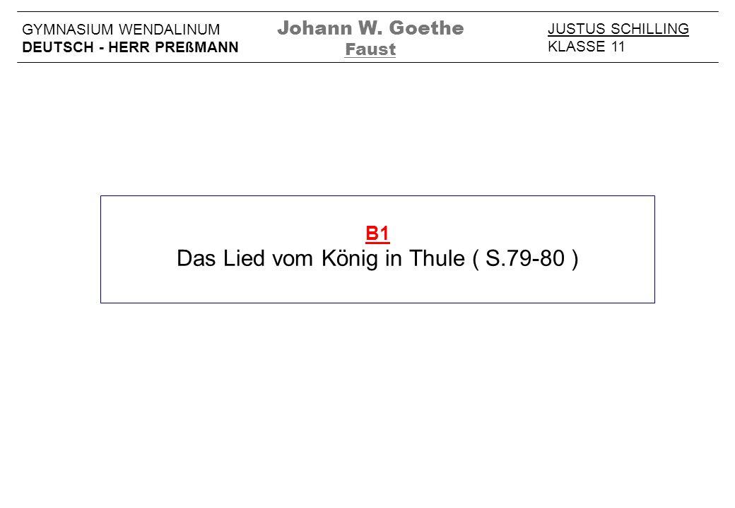 B1 Das Lied vom König in Thule ( S.79-80 ) JUSTUS SCHILLING KLASSE 11 GYMNASIUM WENDALINUM DEUTSCH - HERR PREßMANN Johann W. Goethe Faust