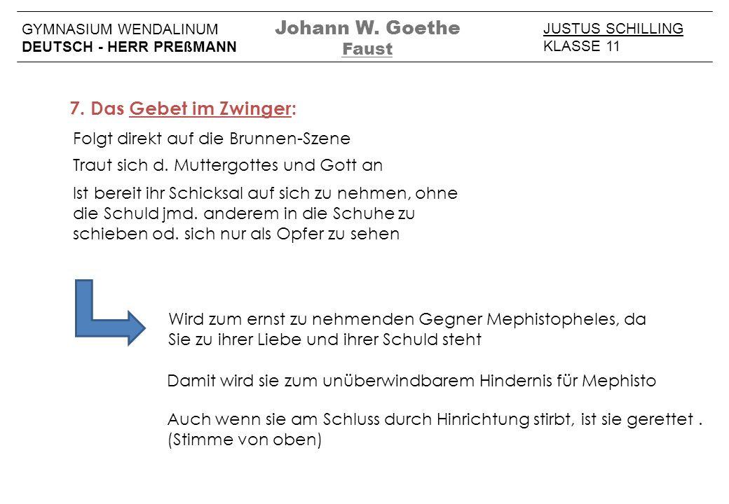 JUSTUS SCHILLING KLASSE 11 GYMNASIUM WENDALINUM DEUTSCH - HERR PREßMANN Johann W. Goethe Faust 7. Das Gebet im Zwinger: Folgt direkt auf die Brunnen-S