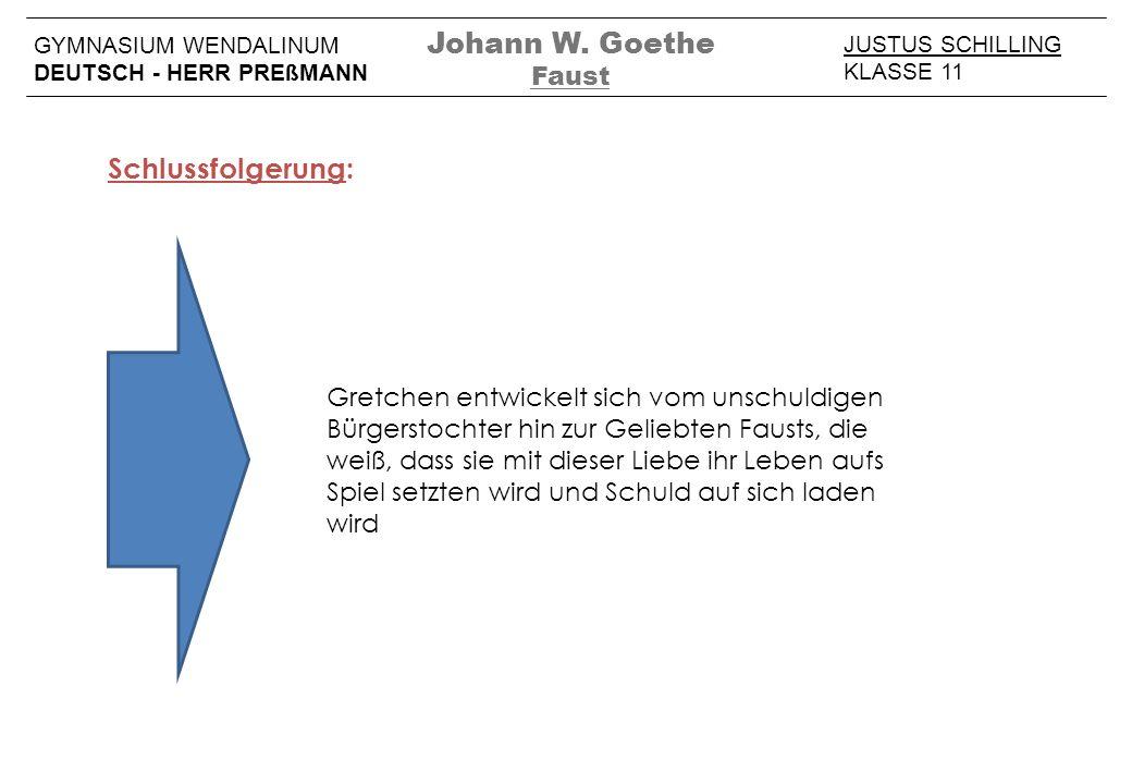 JUSTUS SCHILLING KLASSE 11 GYMNASIUM WENDALINUM DEUTSCH - HERR PREßMANN Johann W. Goethe Faust Gretchen entwickelt sich vom unschuldigen Bürgerstochte