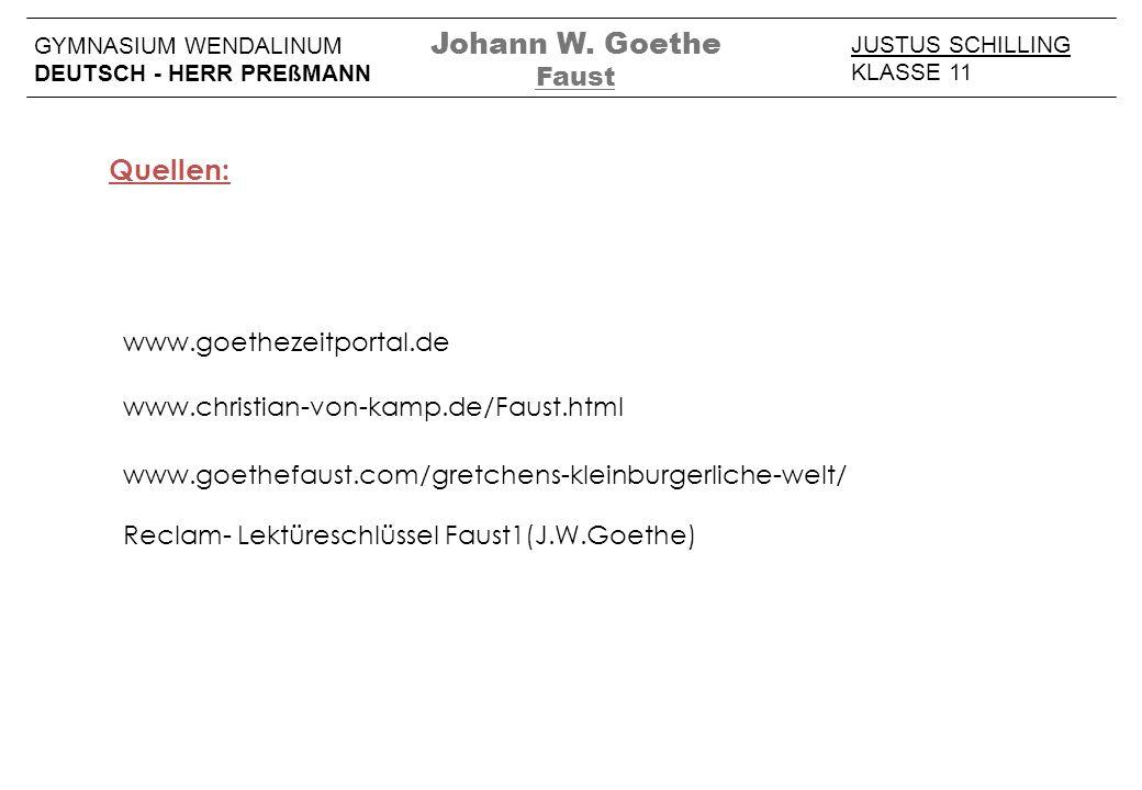 JUSTUS SCHILLING KLASSE 11 GYMNASIUM WENDALINUM DEUTSCH - HERR PREßMANN Johann W. Goethe Faust Quellen: www.goethezeitportal.de www.goethefaust.com/gr