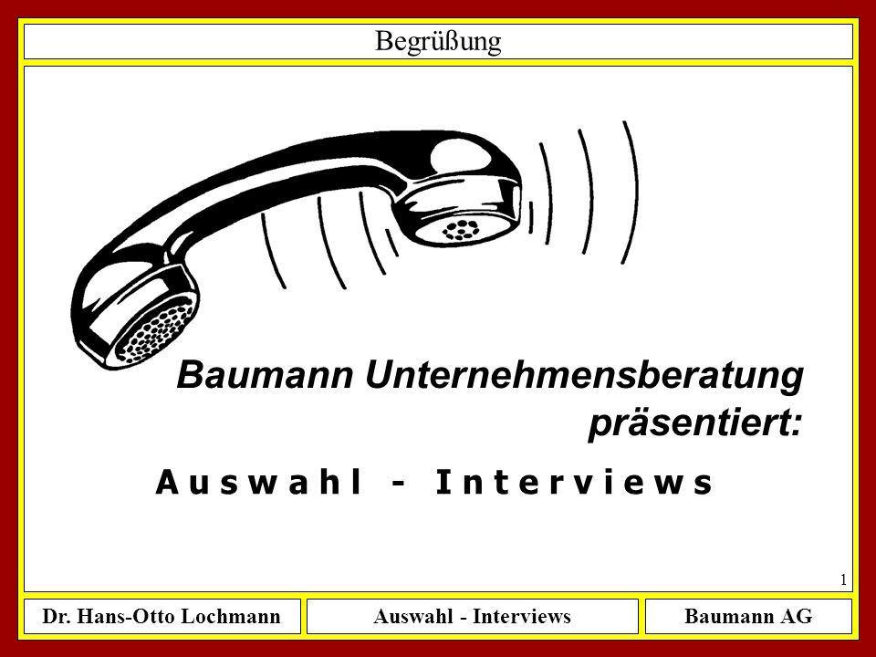 Dr. Hans-Otto LochmannAuswahl - InterviewsBaumann AG 1 Baumann Unternehmensberatung präsentiert: Begrüßung A u s w a h l - I n t e r v i e w s