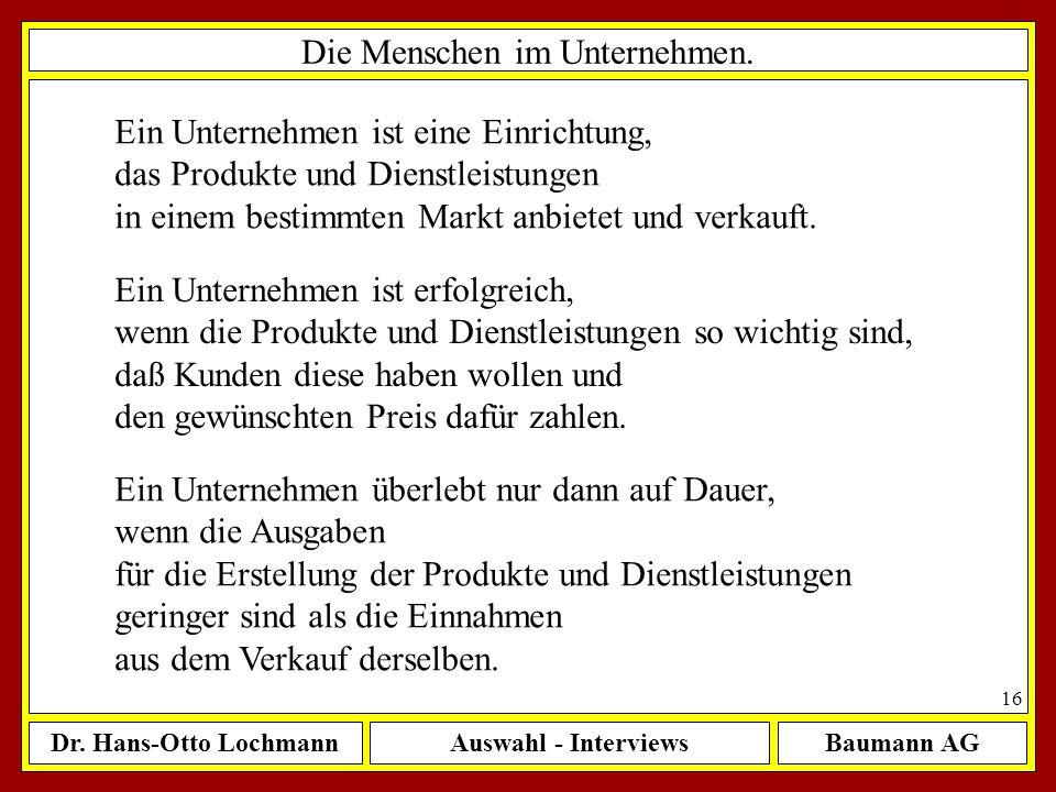 Dr. Hans-Otto LochmannAuswahl - InterviewsBaumann AG 16 Die Menschen im Unternehmen. Ein Unternehmen ist eine Einrichtung, das Produkte und Dienstleis