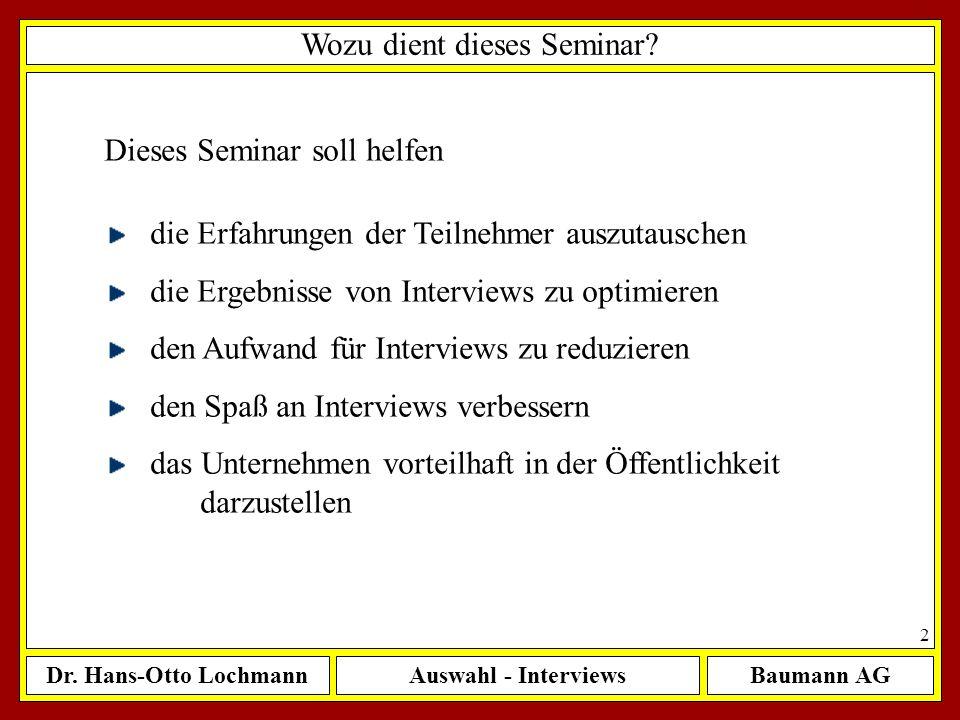 Dr. Hans-Otto LochmannAuswahl - InterviewsBaumann AG 2 Wozu dient dieses Seminar? Dieses Seminar soll helfen die Erfahrungen der Teilnehmer auszutausc