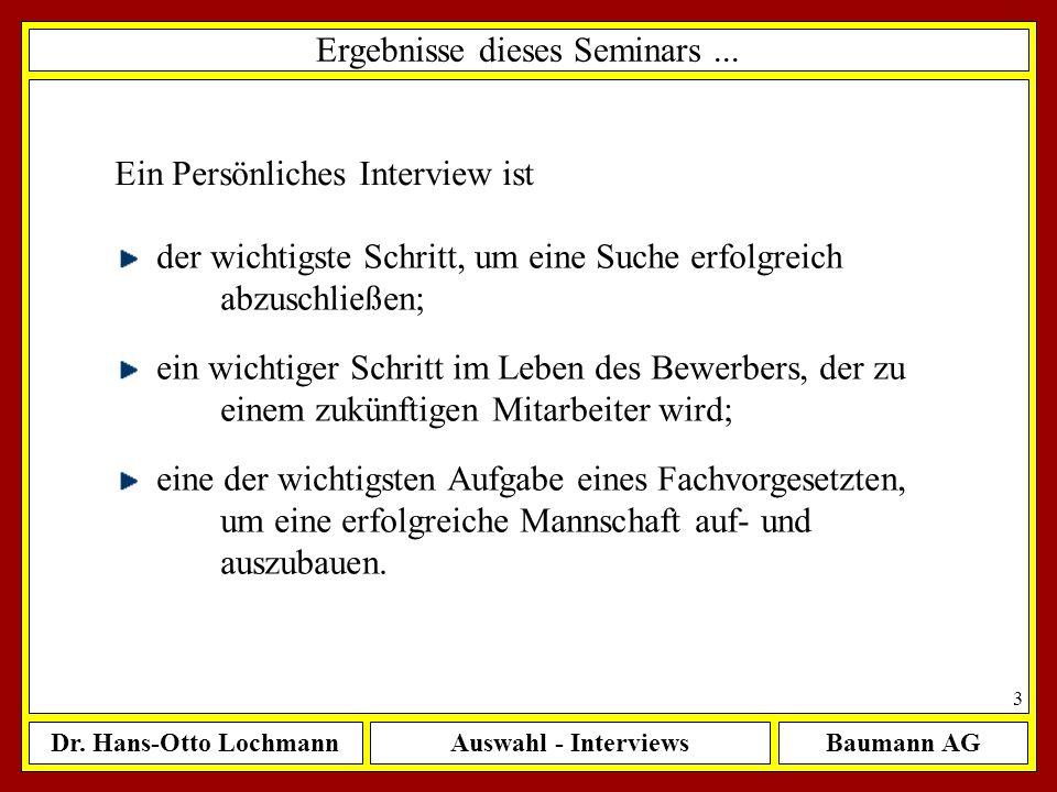 Dr. Hans-Otto LochmannAuswahl - InterviewsBaumann AG 3 Ergebnisse dieses Seminars... der wichtigste Schritt, um eine Suche erfolgreich abzuschließen;