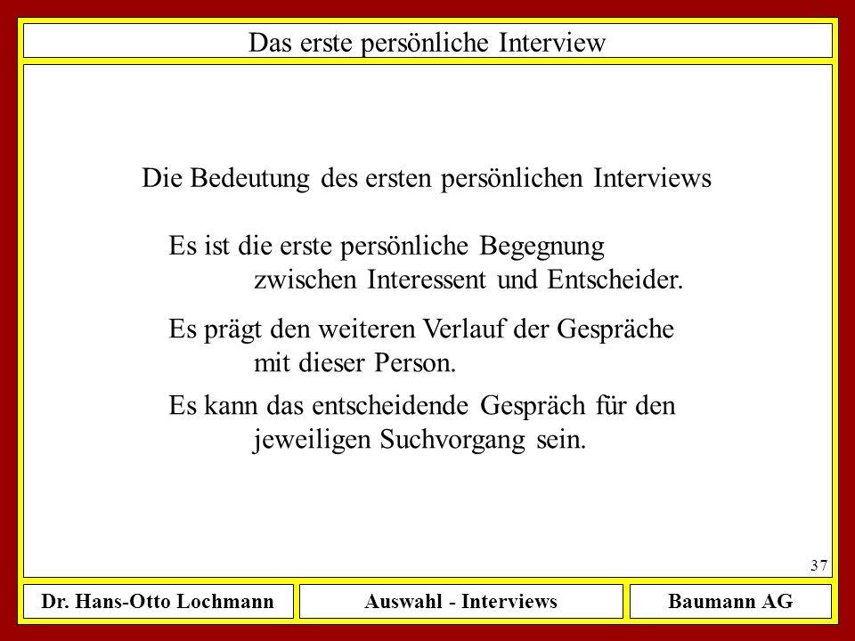 Dr. Hans-Otto LochmannAuswahl - InterviewsBaumann AG 37 Das erste persönliche Interview Die Bedeutung des ersten persönlichen Interviews Es ist die er