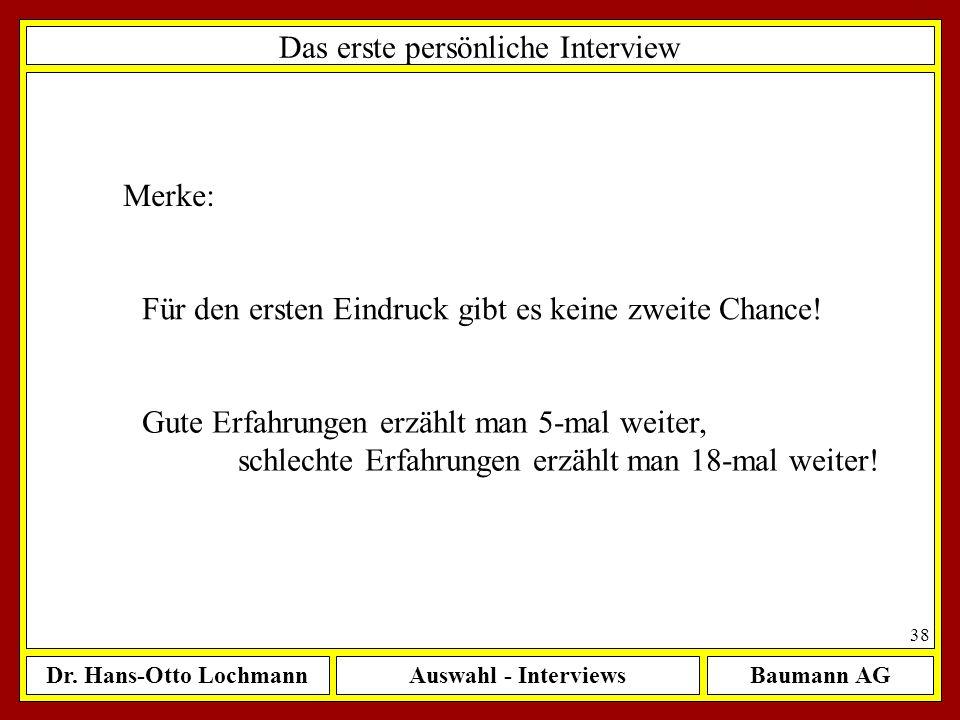 Dr. Hans-Otto LochmannAuswahl - InterviewsBaumann AG 38 Das erste persönliche Interview Merke: Für den ersten Eindruck gibt es keine zweite Chance! Gu