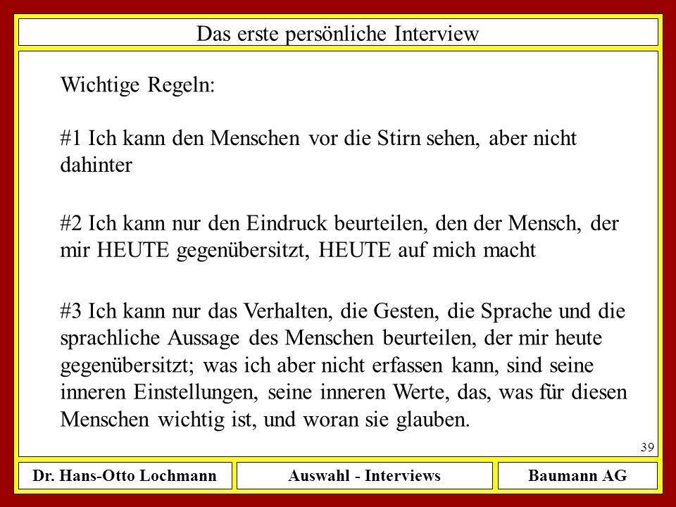 Dr. Hans-Otto LochmannAuswahl - InterviewsBaumann AG 39 Das erste persönliche Interview Wichtige Regeln: #1 Ich kann den Menschen vor die Stirn sehen,