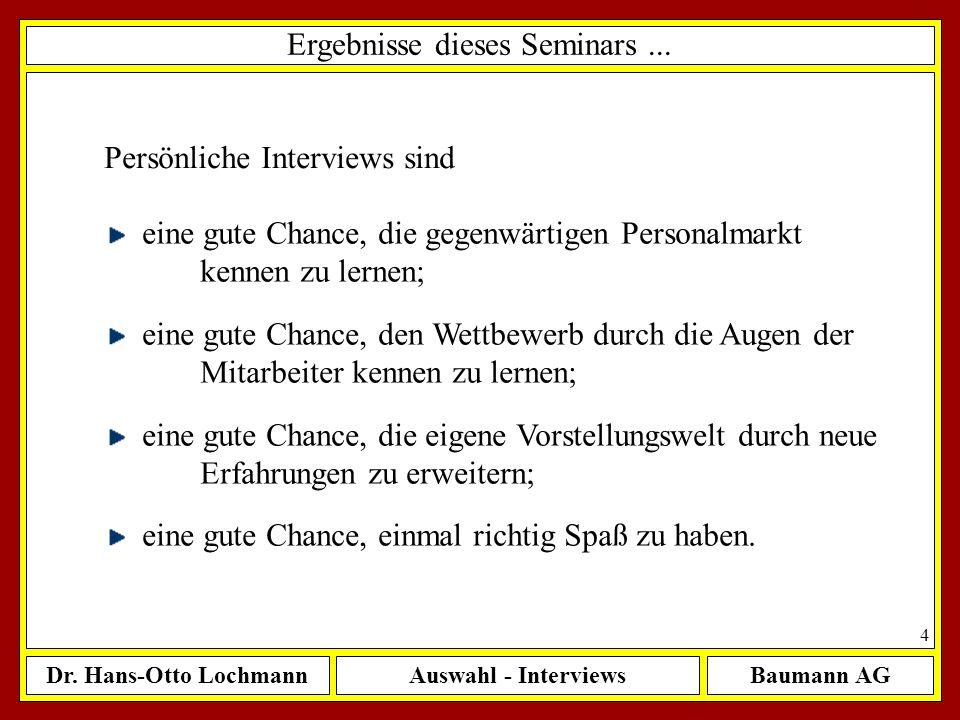 Dr. Hans-Otto LochmannAuswahl - InterviewsBaumann AG 4 Ergebnisse dieses Seminars... eine gute Chance, die gegenwärtigen Personalmarkt kennen zu lerne