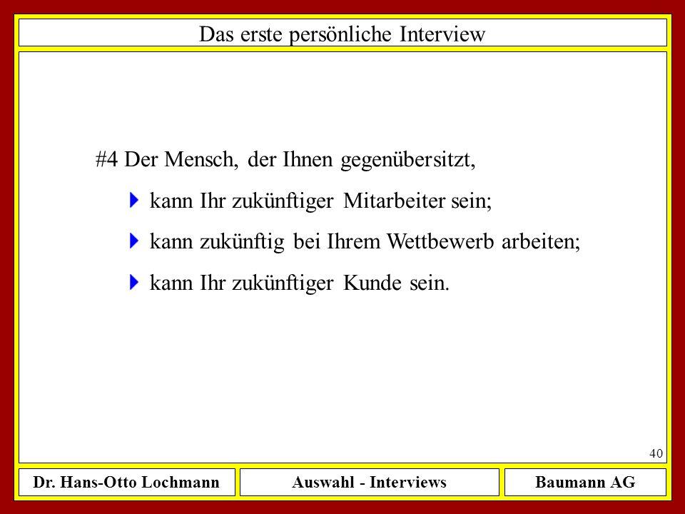 Dr. Hans-Otto LochmannAuswahl - InterviewsBaumann AG 40 Das erste persönliche Interview #4 Der Mensch, der Ihnen gegenübersitzt, kann Ihr zukünftiger