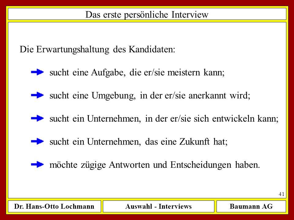 Dr. Hans-Otto LochmannAuswahl - InterviewsBaumann AG 41 Das erste persönliche Interview Die Erwartungshaltung des Kandidaten: sucht eine Aufgabe, die