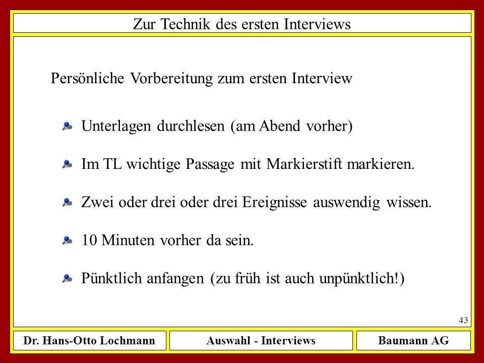 Dr. Hans-Otto LochmannAuswahl - InterviewsBaumann AG 43 Zur Technik des ersten Interviews Persönliche Vorbereitung zum ersten Interview Unterlagen dur
