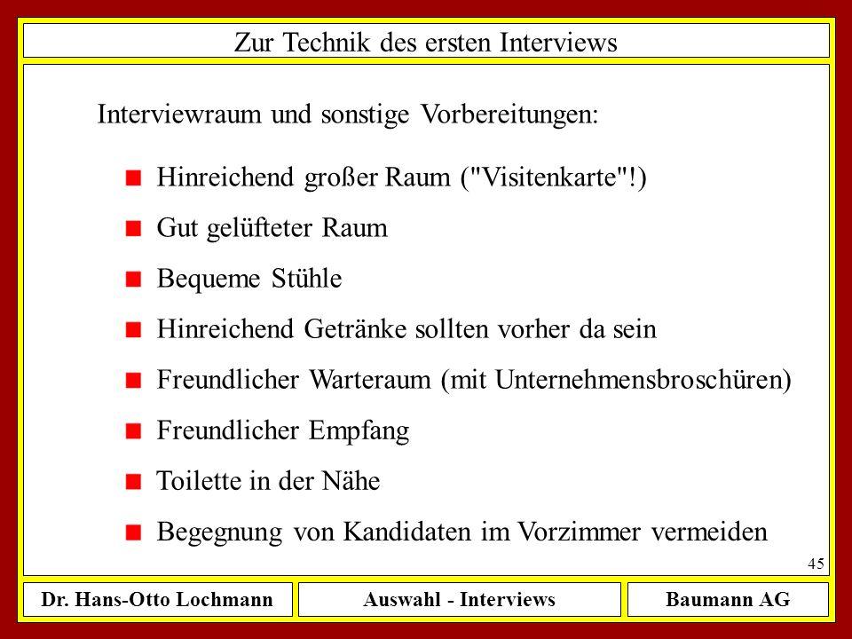 Dr. Hans-Otto LochmannAuswahl - InterviewsBaumann AG 45 Zur Technik des ersten Interviews Interviewraum und sonstige Vorbereitungen: Hinreichend große