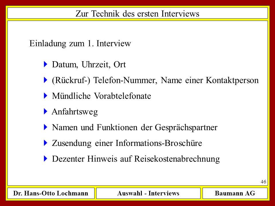Dr. Hans-Otto LochmannAuswahl - InterviewsBaumann AG 46 Zur Technik des ersten Interviews Einladung zum 1. Interview Datum, Uhrzeit, Ort (Rückruf-) Te