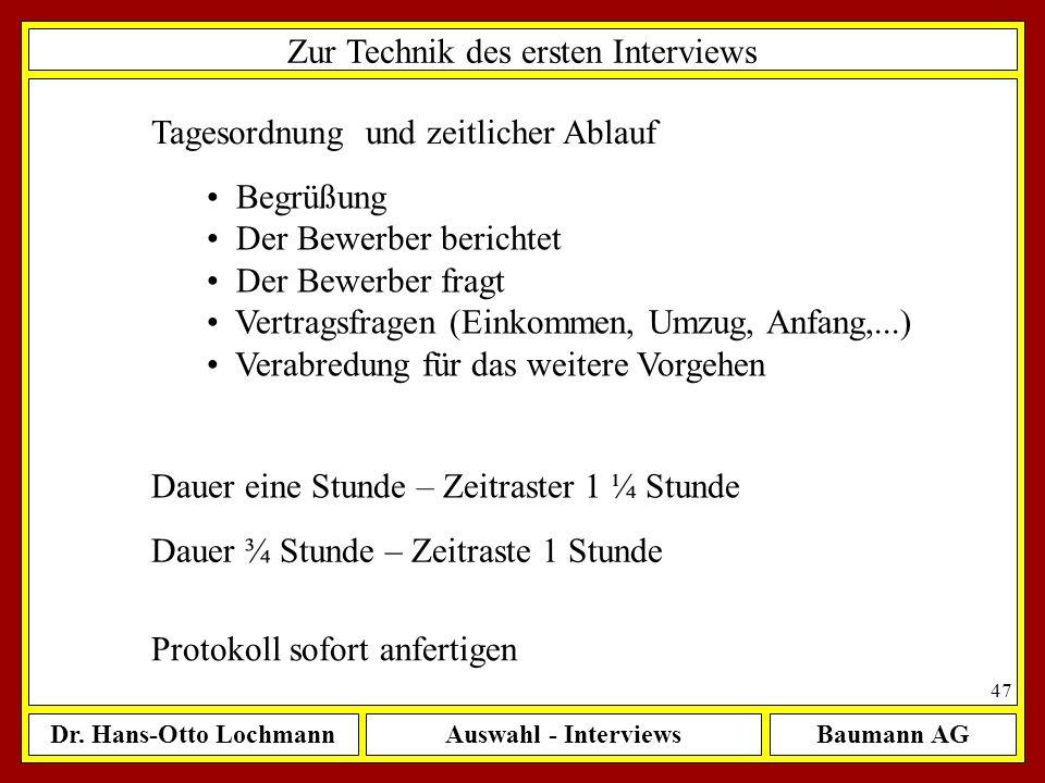 Dr. Hans-Otto LochmannAuswahl - InterviewsBaumann AG 47 Zur Technik des ersten Interviews Tagesordnung und zeitlicher Ablauf Begrüßung Der Bewerber be